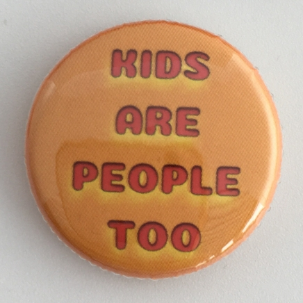 Kids are people too charity badge, profits go to Clyde1 Cash for Kids 1000 Faces campaign